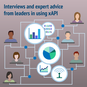 Interviews and expert advice from leaders in using xAPI
