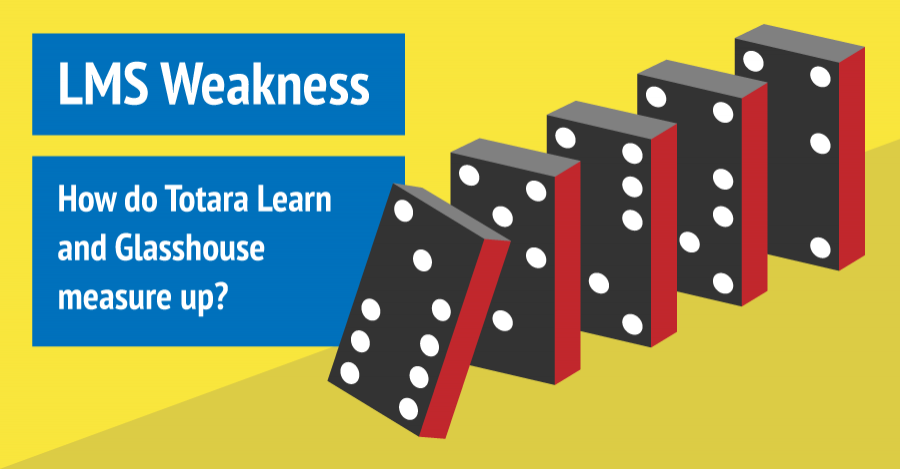 LMS Weakness - How do Totara Learn and Glasshouse measure up?